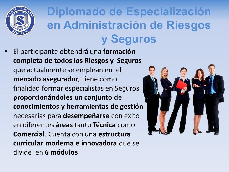 Diplomado de Especialización en Administración de Riesgos y Seguros El participante obtendrá una formación completa de todos los Riesgos y Seguros que