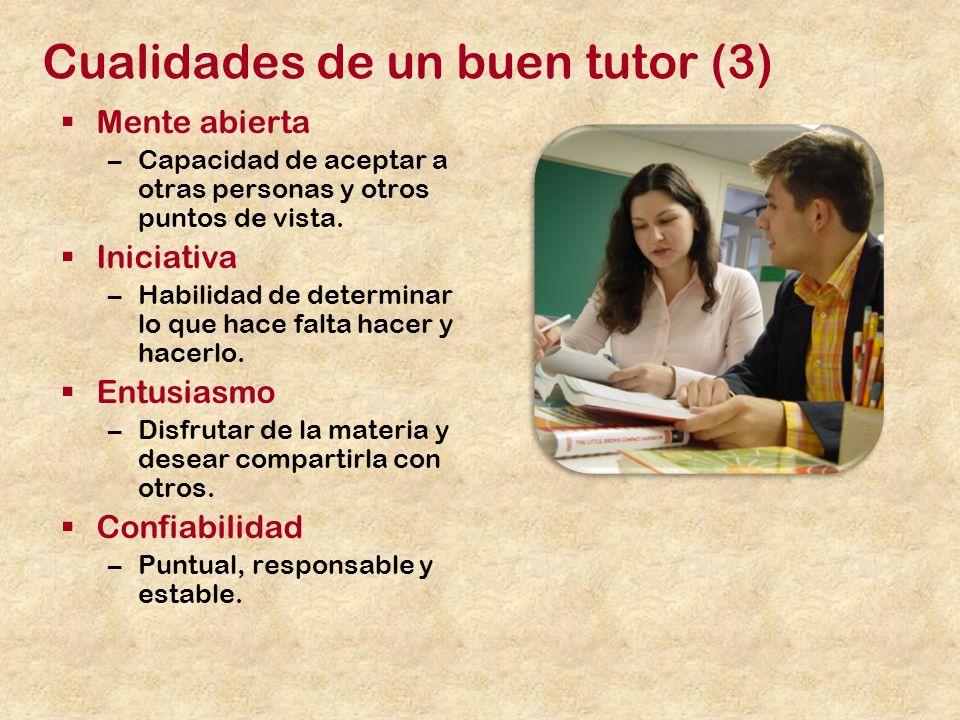 Cualidades de un buen tutor (3) Mente abierta –Capacidad de aceptar a otras personas y otros puntos de vista.