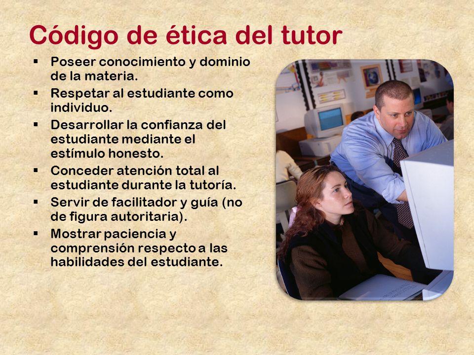 Código de ética del tutor Poseer conocimiento y dominio de la materia.