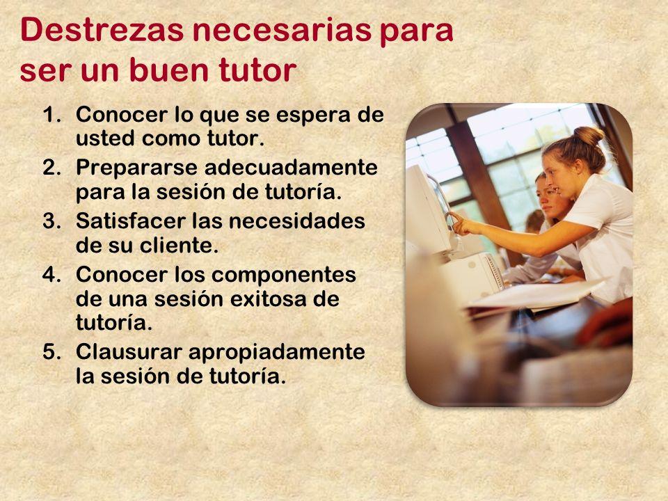 Destrezas necesarias para ser un buen tutor 1.Conocer lo que se espera de usted como tutor.