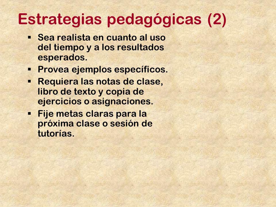 Estrategias pedagógicas (2) Sea realista en cuanto al uso del tiempo y a los resultados esperados.