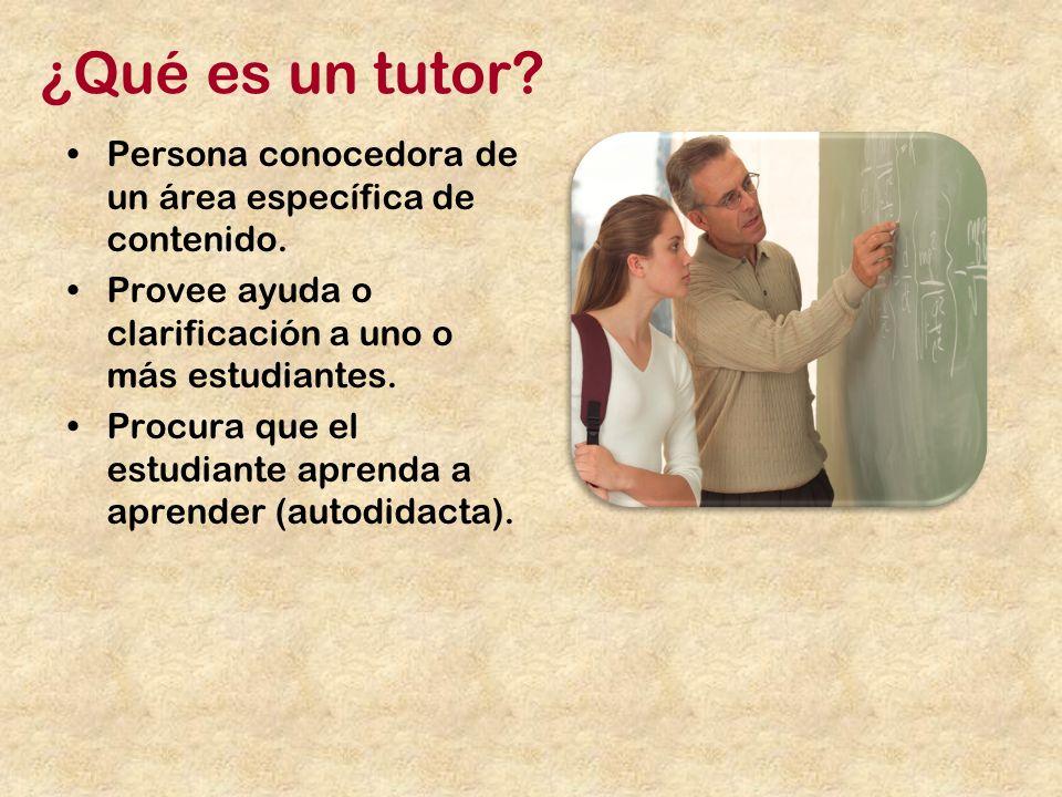¿Qué es un tutor.Persona conocedora de un área específica de contenido.