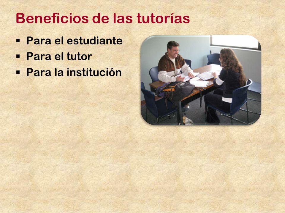 Beneficios de las tutorías Para el estudiante Para el tutor Para la institución