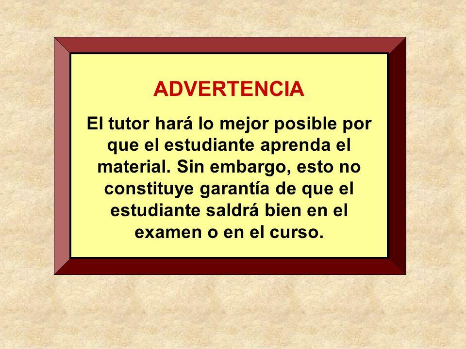 ADVERTENCIA El tutor hará lo mejor posible por que el estudiante aprenda el material.
