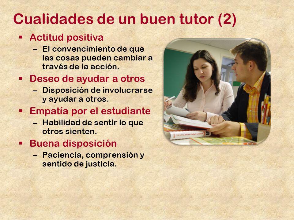 Cualidades de un buen tutor (2) Actitud positiva –El convencimiento de que las cosas pueden cambiar a través de la acción.