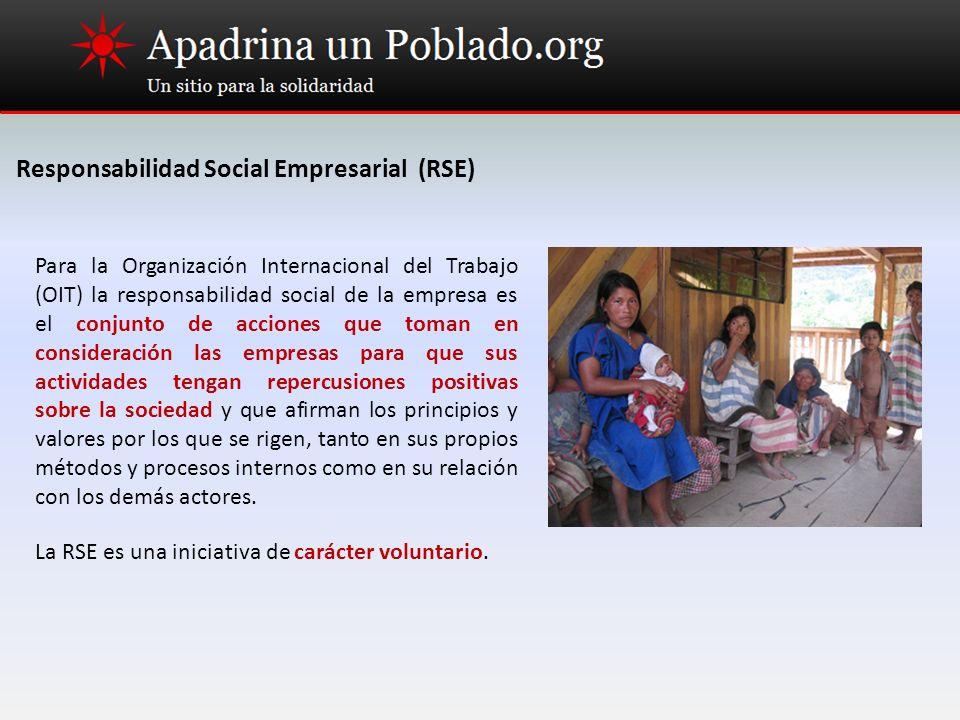 Responsabilidad Social Empresarial (RSE) Para la Organización Internacional del Trabajo (OIT) la responsabilidad social de la empresa es el conjunto d