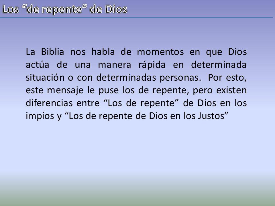 La Biblia nos habla de momentos en que Dios actúa de una manera rápida en determinada situación o con determinadas personas. Por esto, este mensaje le