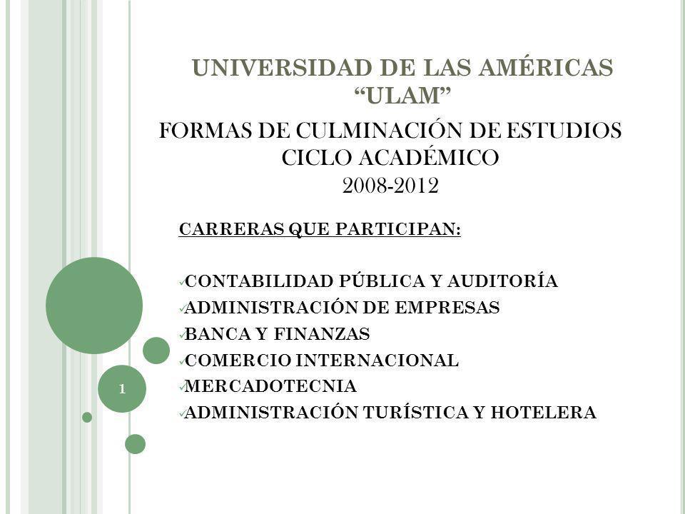 UNIVERSIDAD DE LAS AMÉRICAS ULAM CARRERAS QUE PARTICIPAN: CONTABILIDAD PÚBLICA Y AUDITORÍA ADMINISTRACIÓN DE EMPRESAS BANCA Y FINANZAS COMERCIO INTERN