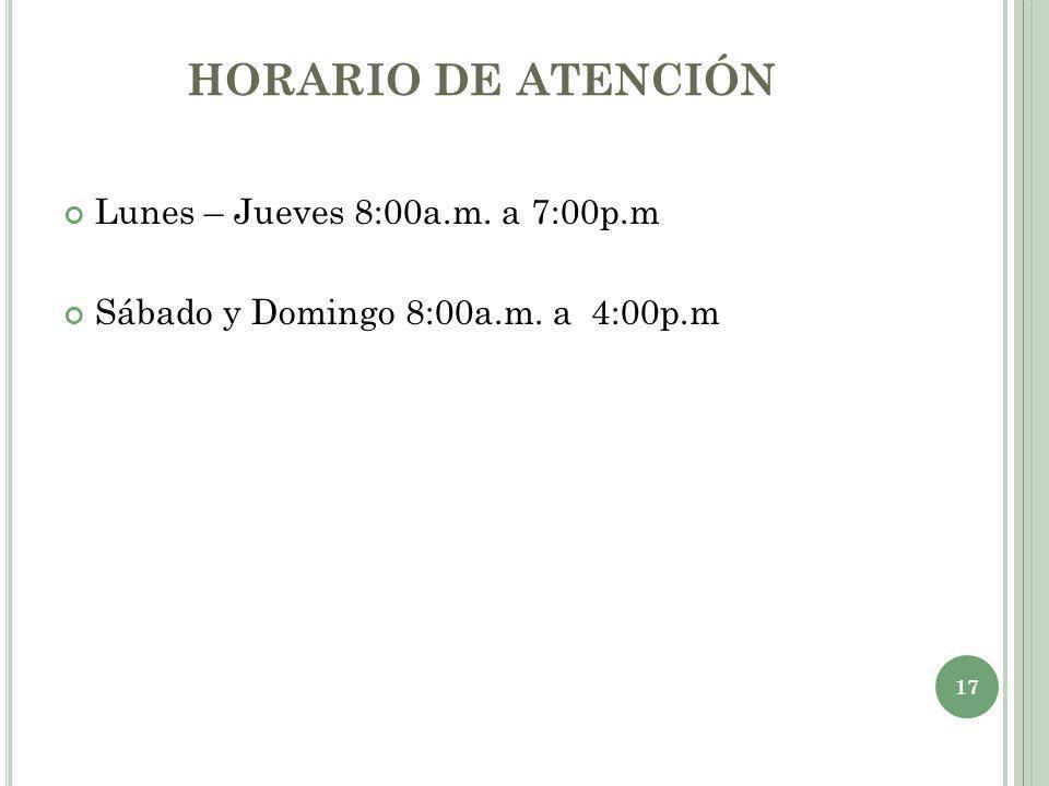 HORARIO DE ATENCIÓN Lunes – Jueves 8:00a.m. a 7:00p.m Sábado y Domingo 8:00a.m. a 4:00p.m 17