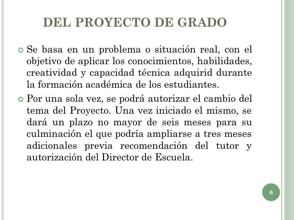 DEL PROYECTO DE GRADO Se basa en un problema o situación real, con el objetivo de aplicar los conocimientos, habilidades, creatividad y capacidad técn