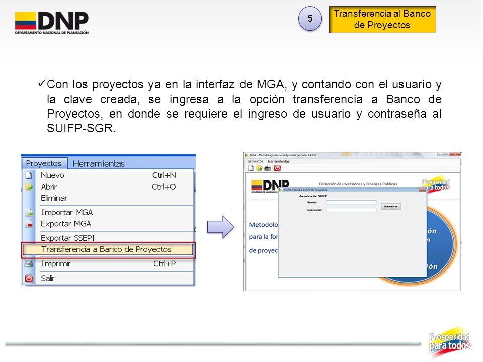 5 5 Transferencia al Banco de Proyectos Con los proyectos ya en la interfaz de MGA, y contando con el usuario y la clave creada, se ingresa a la opció