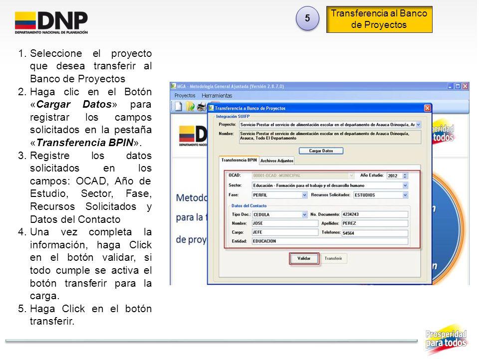 5 5 Transferencia al Banco de Proyectos 1.Seleccione el proyecto que desea transferir al Banco de Proyectos 2.Haga clic en el Botón «Cargar Datos» par