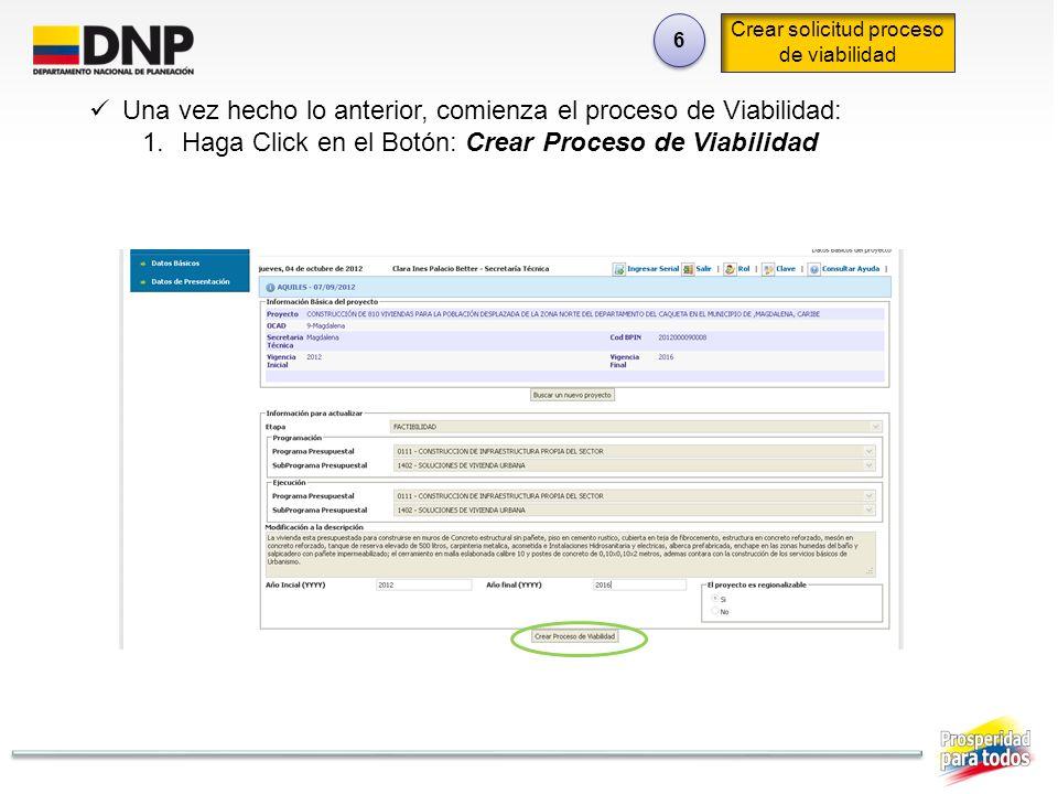 6 6 Crear solicitud proceso de viabilidad Una vez hecho lo anterior, comienza el proceso de Viabilidad: 1.Haga Click en el Botón: Crear Proceso de Via