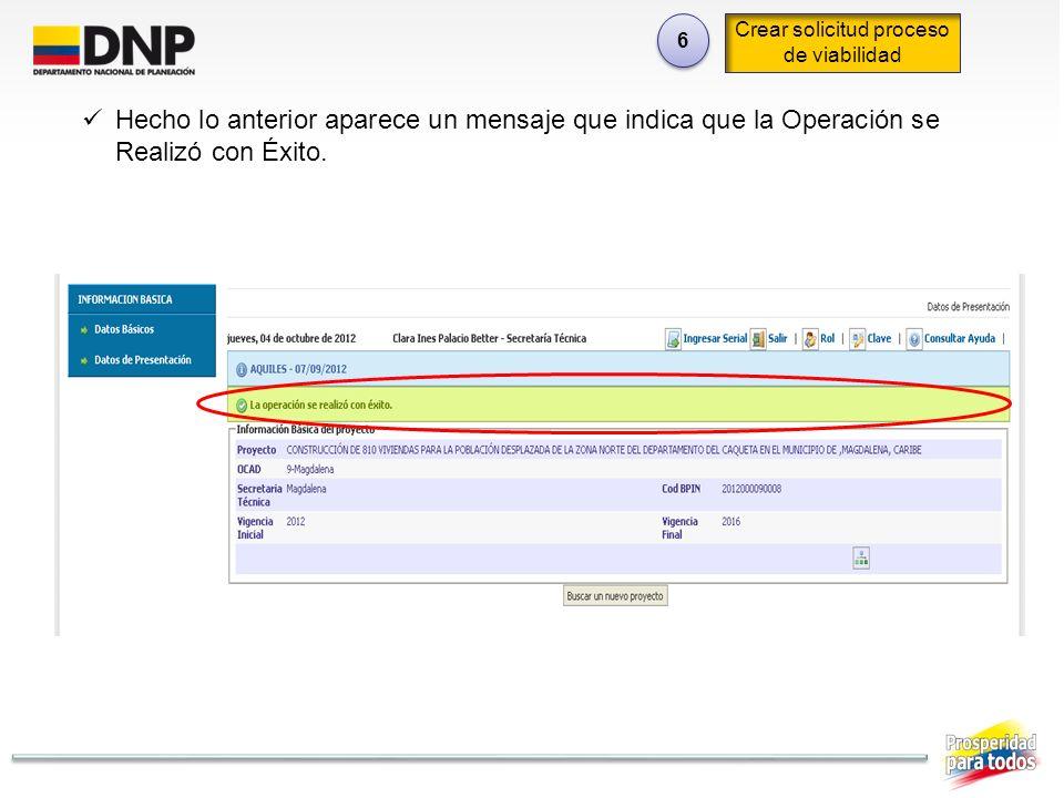 6 6 Crear solicitud proceso de viabilidad Hecho lo anterior aparece un mensaje que indica que la Operación se Realizó con Éxito.