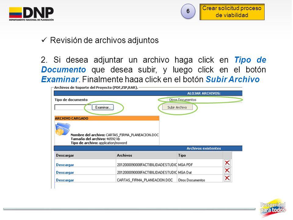 6 6 Crear solicitud proceso de viabilidad Revisión de archivos adjuntos 2. Si desea adjuntar un archivo haga click en Tipo de Documento que desea subi