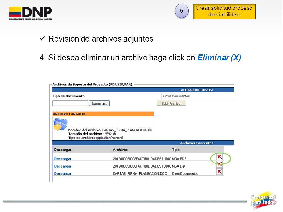 6 6 Crear solicitud proceso de viabilidad Revisión de archivos adjuntos 4. Si desea eliminar un archivo haga click en Eliminar (X)
