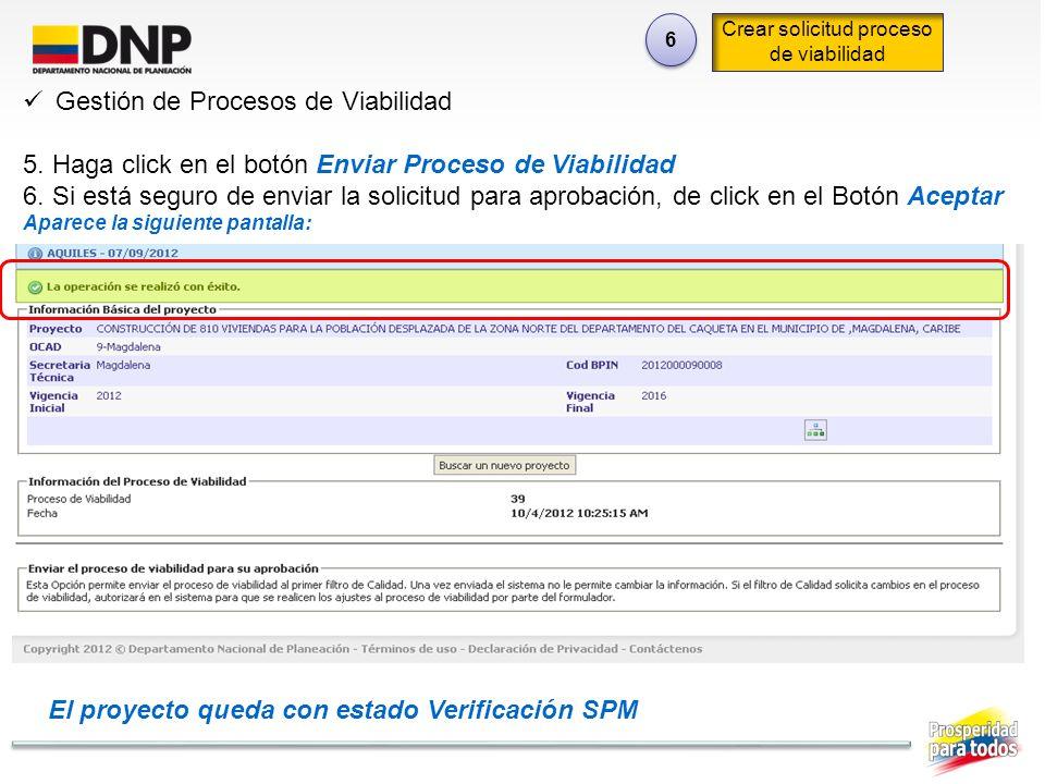 6 6 Crear solicitud proceso de viabilidad Gestión de Procesos de Viabilidad 5. Haga click en el botón Enviar Proceso de Viabilidad 6. Si está seguro d