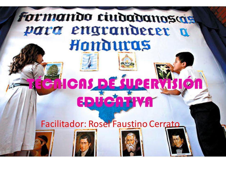TÉCNICAS DE SUPERVISIÓN EDUCATIVA Facilitador: Rosel Faustino Cerrato