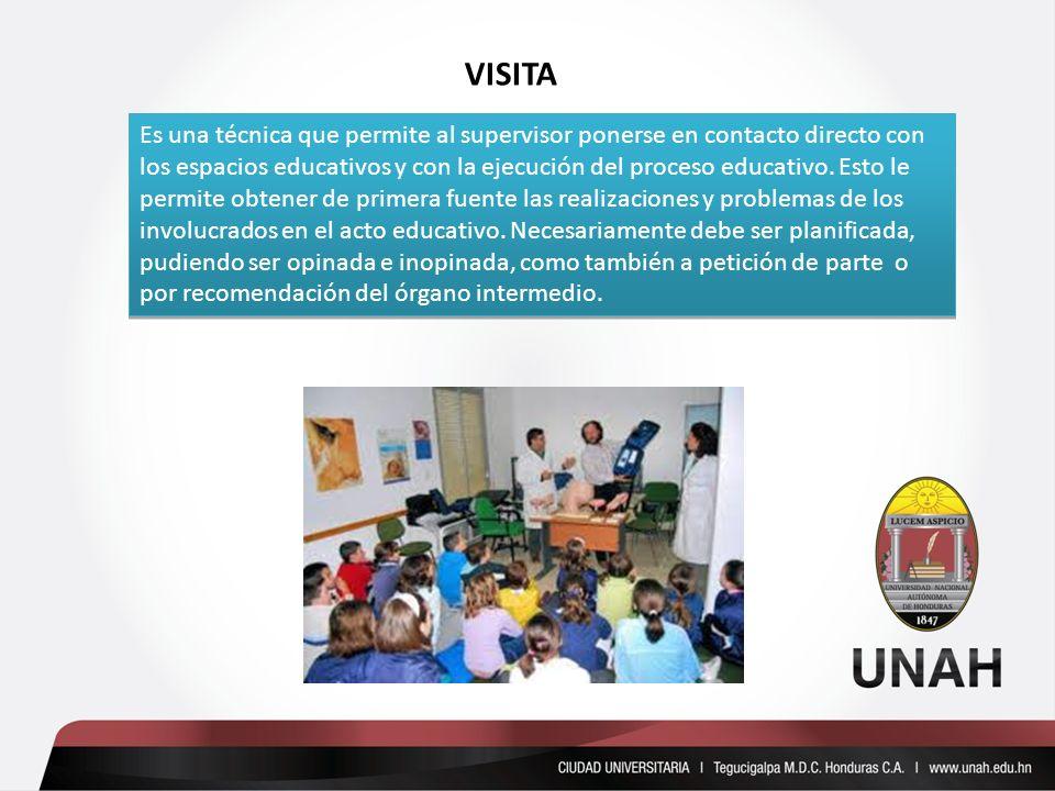 Es una técnica que permite al supervisor ponerse en contacto directo con los espacios educativos y con la ejecución del proceso educativo. Esto le per