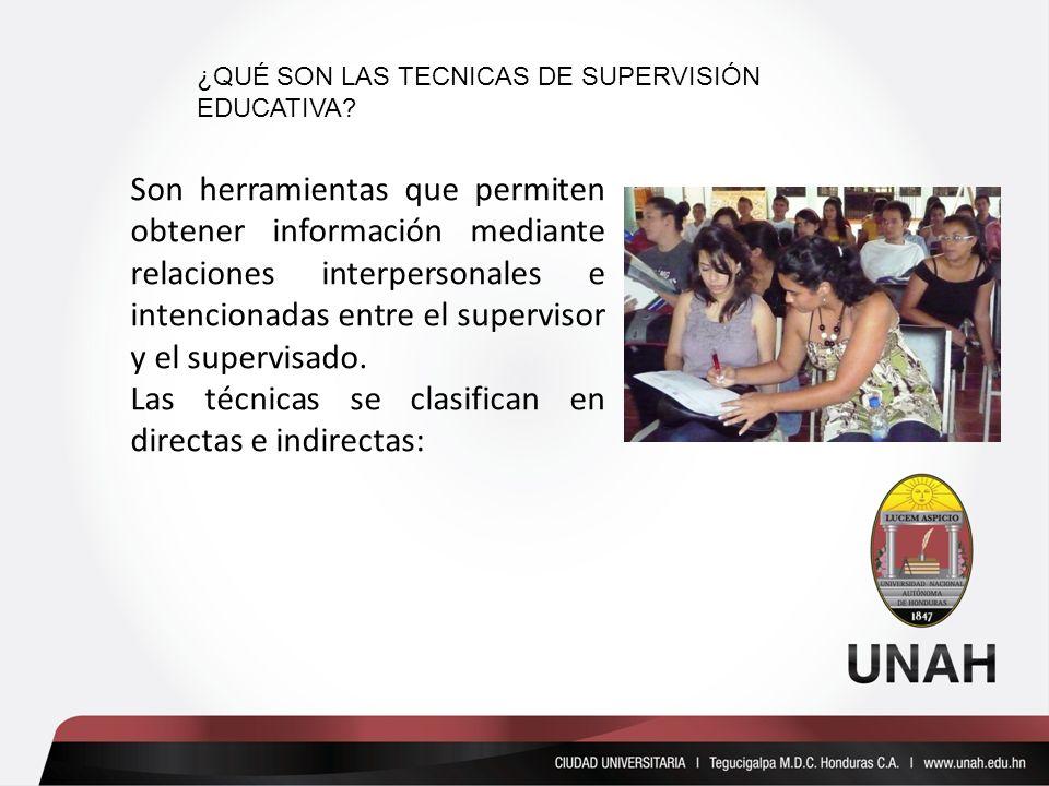 TECNICAS DE SUPERVISIÓN EDUCATIVA Son herramientas que permiten obtener información mediante relaciones interpersonales e intencionadas entre el supervisor y el supervisado.