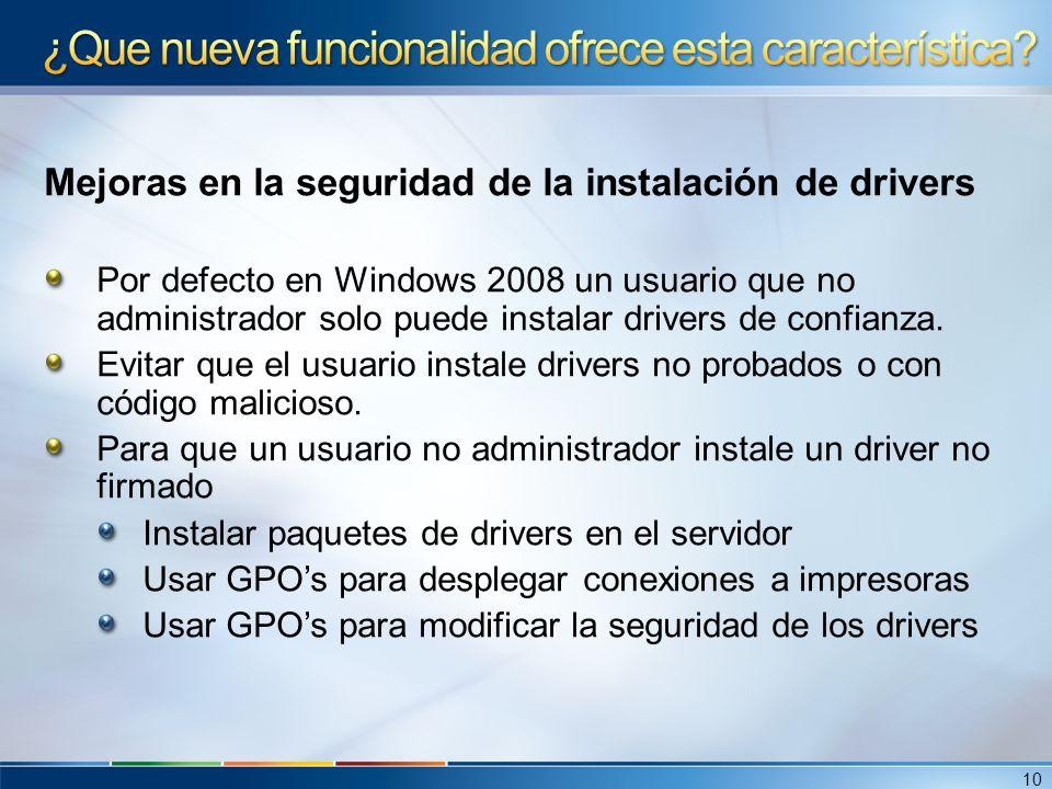 Mejoras en la seguridad de la instalación de drivers Por defecto en Windows 2008 un usuario que no administrador solo puede instalar drivers de confia