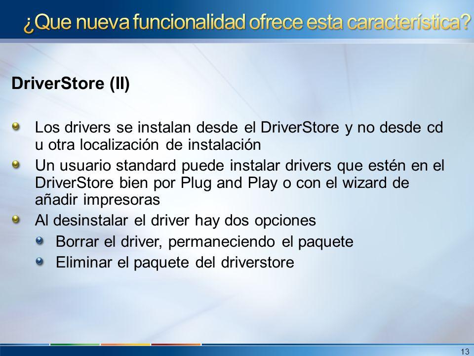 DriverStore (II) Los drivers se instalan desde el DriverStore y no desde cd u otra localización de instalación Un usuario standard puede instalar driv