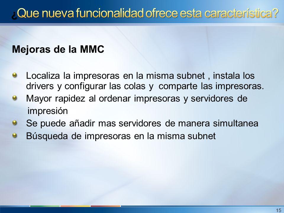 Mejoras de la MMC Localiza la impresoras en la misma subnet, instala los drivers y configurar las colas y comparte las impresoras. Mayor rapidez al or