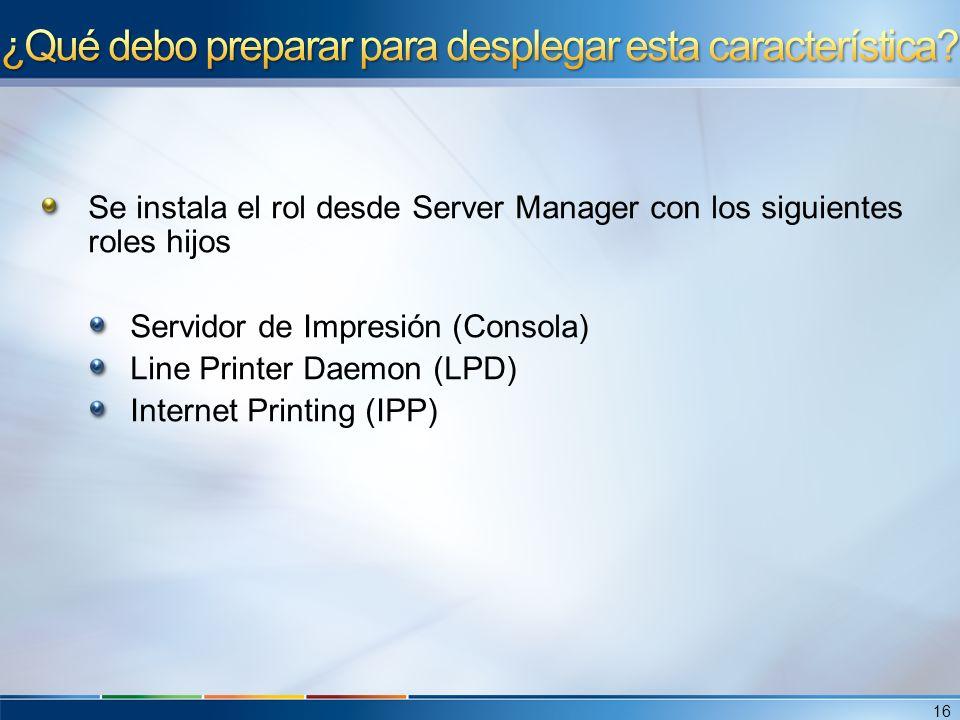 Se instala el rol desde Server Manager con los siguientes roles hijos Servidor de Impresión (Consola) Line Printer Daemon (LPD) Internet Printing (IPP