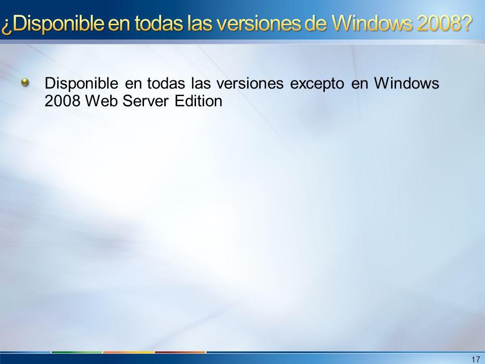 Disponible en todas las versiones excepto en Windows 2008 Web Server Edition 17