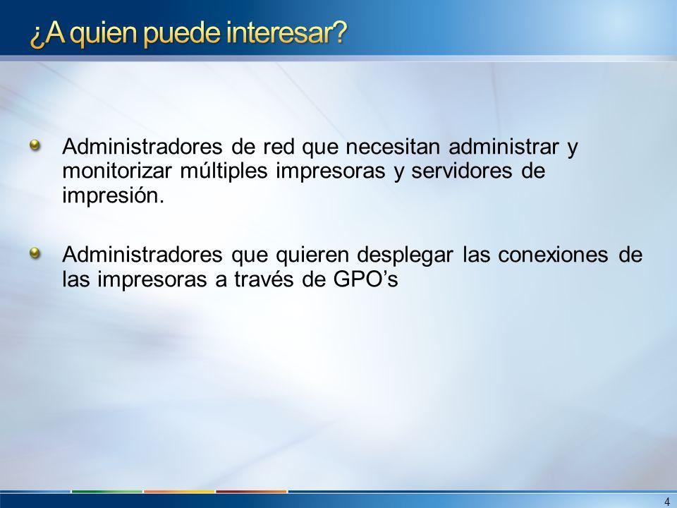 Administradores de red que necesitan administrar y monitorizar múltiples impresoras y servidores de impresión. Administradores que quieren desplegar l