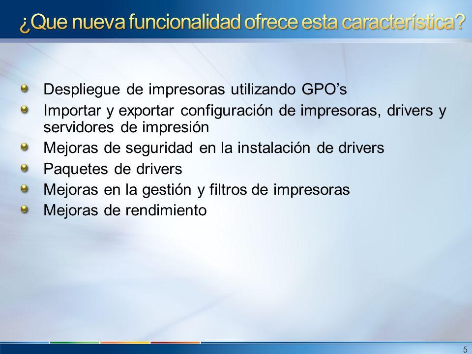 Despliegue de impresoras utilizando GPOs Importar y exportar configuración de impresoras, drivers y servidores de impresión Mejoras de seguridad en la