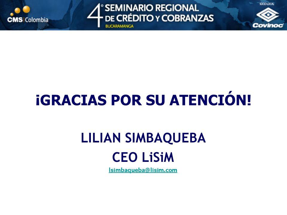 ¡GRACIAS POR SU ATENCIÓN! LILIAN SIMBAQUEBA CEO LiSiM lsimbaqueba@lisim.com