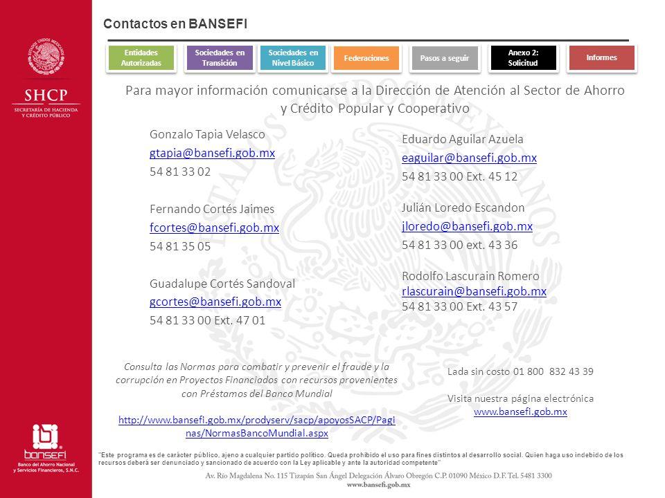 Contactos en BANSEFI Para mayor información comunicarse a la Dirección de Atención al Sector de Ahorro y Crédito Popular y Cooperativo Gonzalo Tapia V