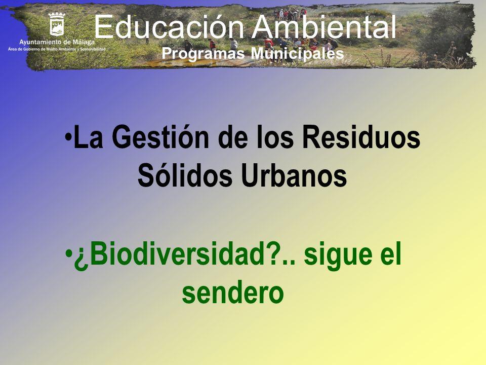 Educación Ambiental La Gestión de los Residuos Sólidos Urbanos ¿Biodiversidad?.. sigue el sendero Programas Municipales