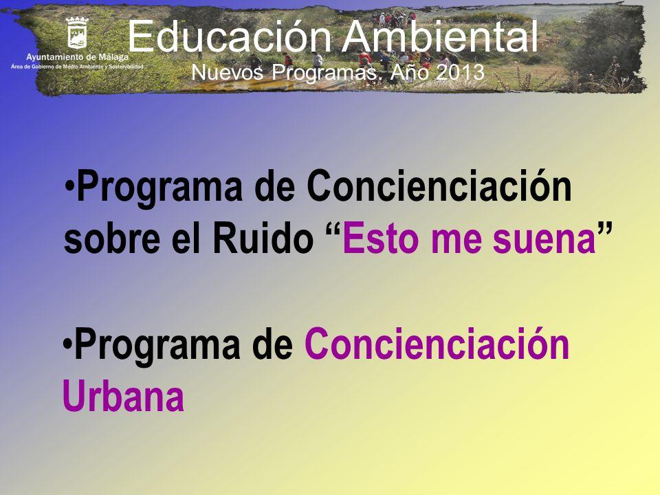 Educación Ambiental Nuevos Programas. Año 2013 Programa de Concienciación sobre el Ruido Esto me suena Programa de Concienciación Urbana