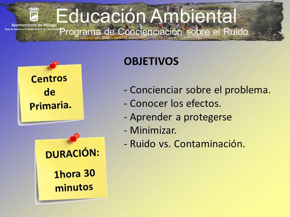 Educación Ambiental Programa de Concienciación sobre el Ruido OBJETIVOS - Concienciar sobre el problema. - Conocer los efectos. - Aprender a protegers