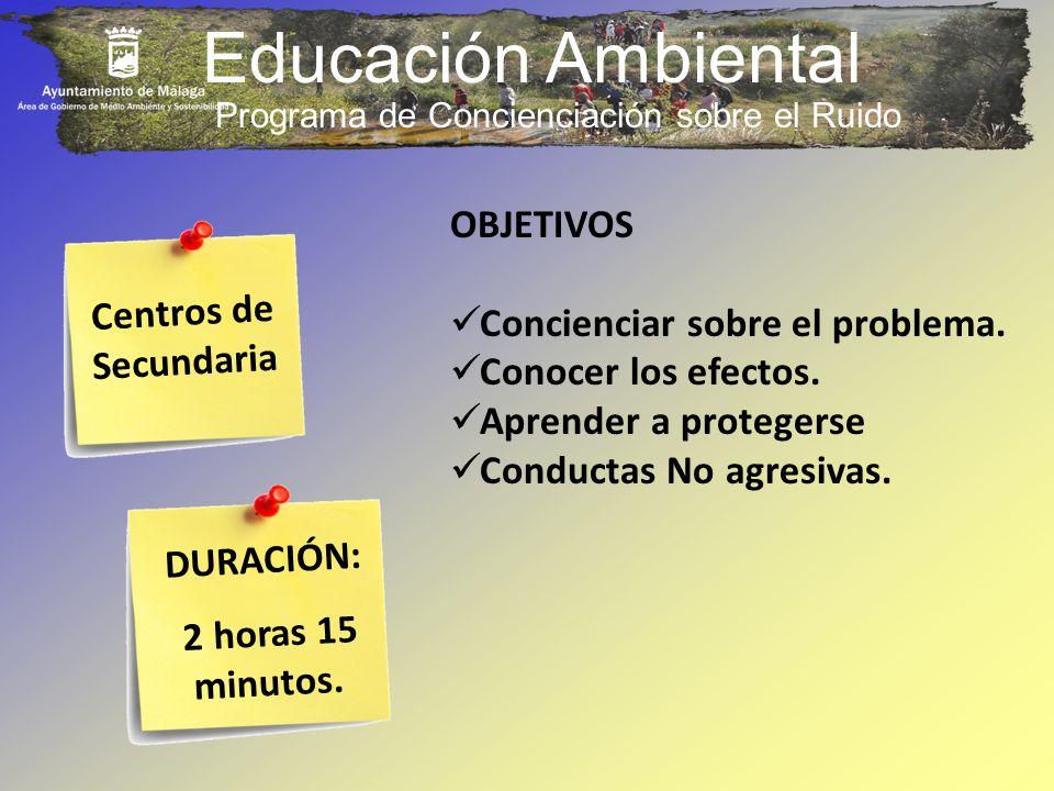Educación Ambiental OBJETIVOS Concienciar sobre el problema. Conocer los efectos. Aprender a protegerse Conductas No agresivas. Centros de Secundaria.