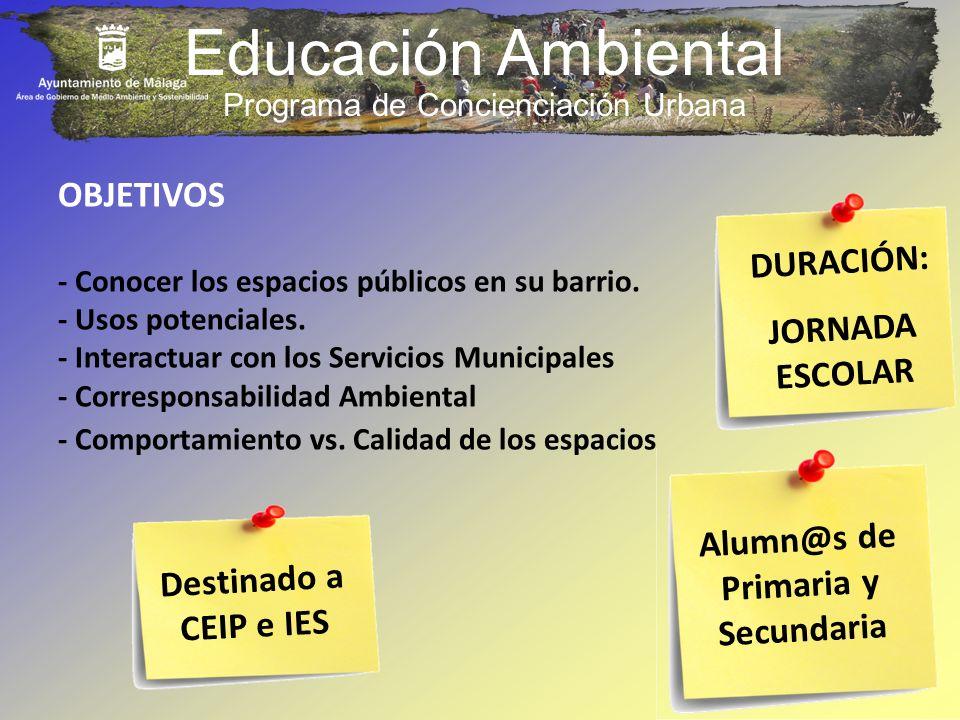 Educación Ambiental OBJETIVOS - Conocer los espacios públicos en su barrio. - Usos potenciales. - Interactuar con los Servicios Municipales - Correspo
