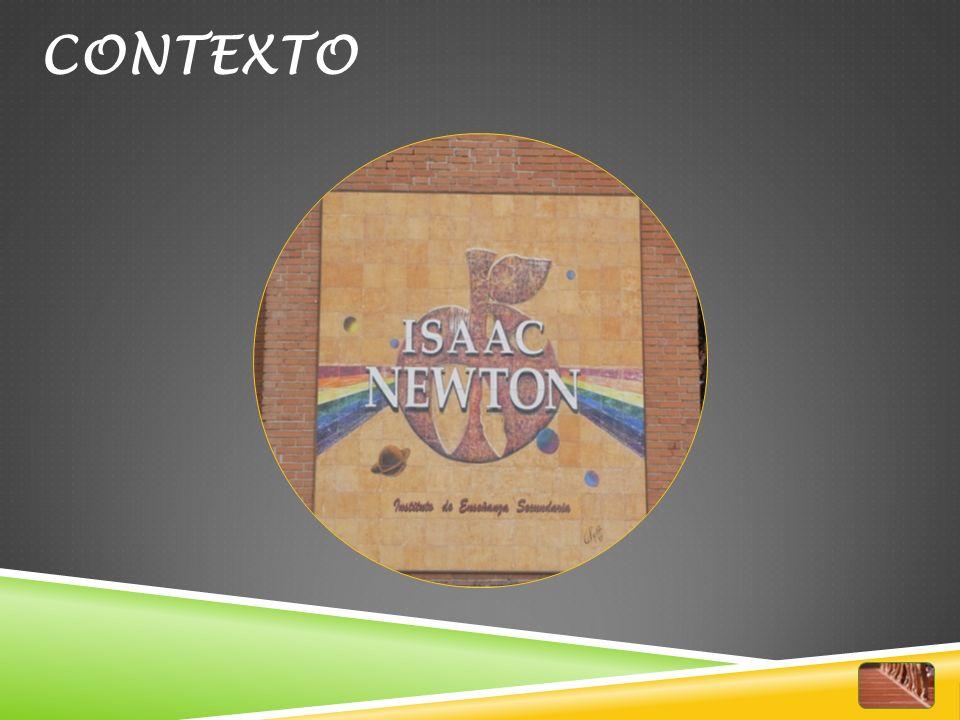 IES Isaac Newton, Madrid: Instituto bilingüe 25 años de vida (Valdezarza) 356 alumnos (182 varones, 174 mujeres) Iberoamericanos, musulmanes… Integración discapacidad motora 16 grupos 39 profesores CONTEXTO