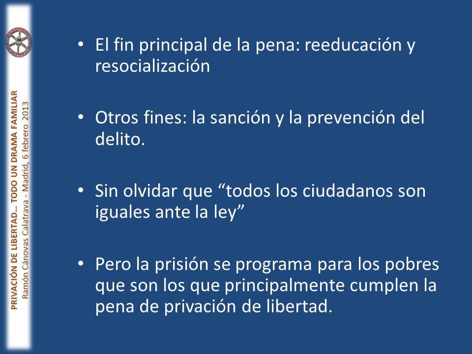 El fin principal de la pena: reeducación y resocialización Otros fines: la sanción y la prevención del delito. Sin olvidar que todos los ciudadanos so