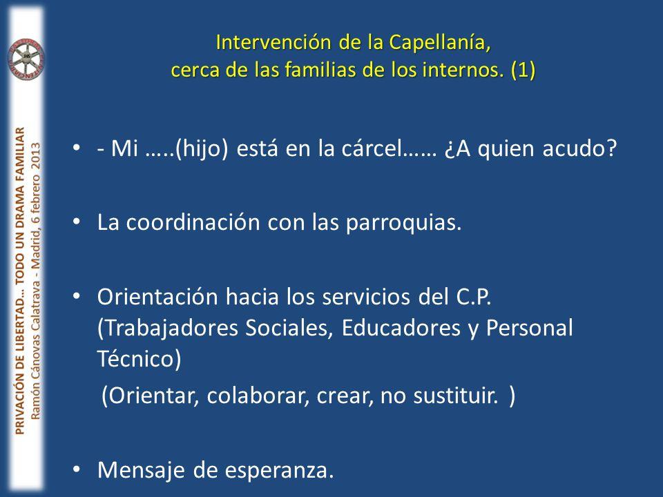 Intervención de la Capellanía, cerca de las familias de los internos. (1) - Mi …..(hijo) está en la cárcel…… ¿A quien acudo? La coordinación con las p