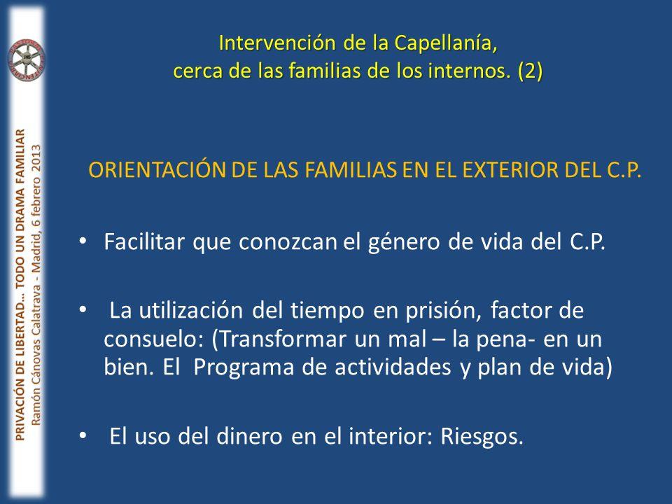 ORIENTACIÓN DE LAS FAMILIAS EN EL EXTERIOR DEL C.P. Facilitar que conozcan el género de vida del C.P. La utilización del tiempo en prisión, factor de