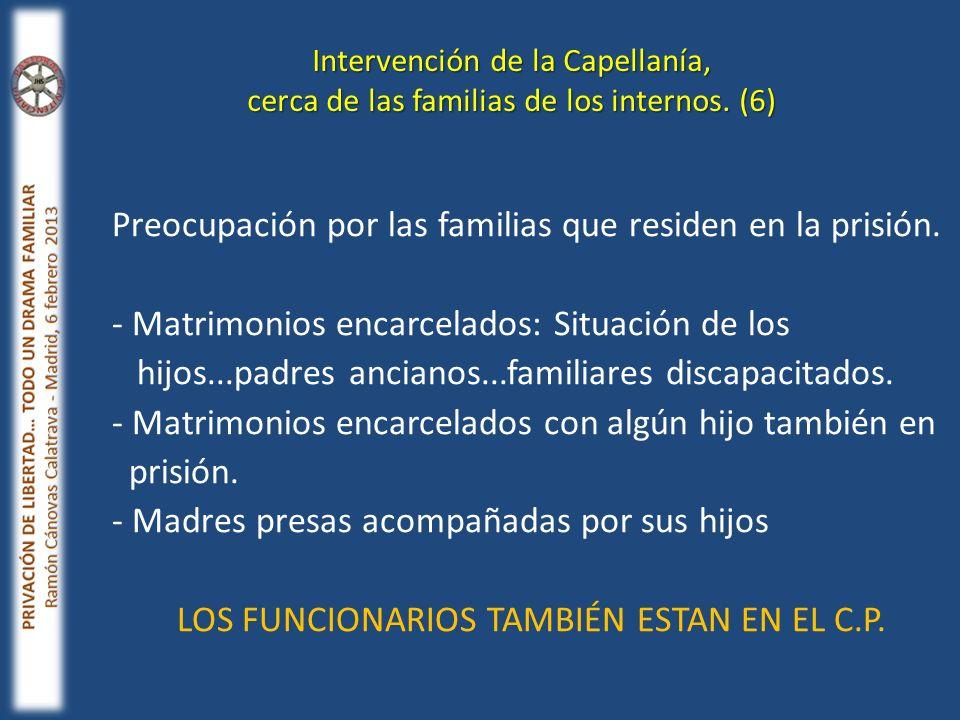 Preocupación por las familias que residen en la prisión. - Matrimonios encarcelados: Situación de los hijos...padres ancianos...familiares discapacita