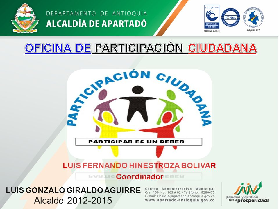 LUIS FERNANDO HINESTROZA BOLIVAR Coordinador LUIS GONZALO GIRALDO AGUIRRE Alcalde 2012-2015