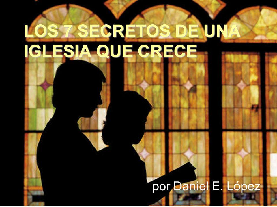 LOS 7 SECRETOS DE UNA IGLESIA QUE CRECE por Daniel E. López