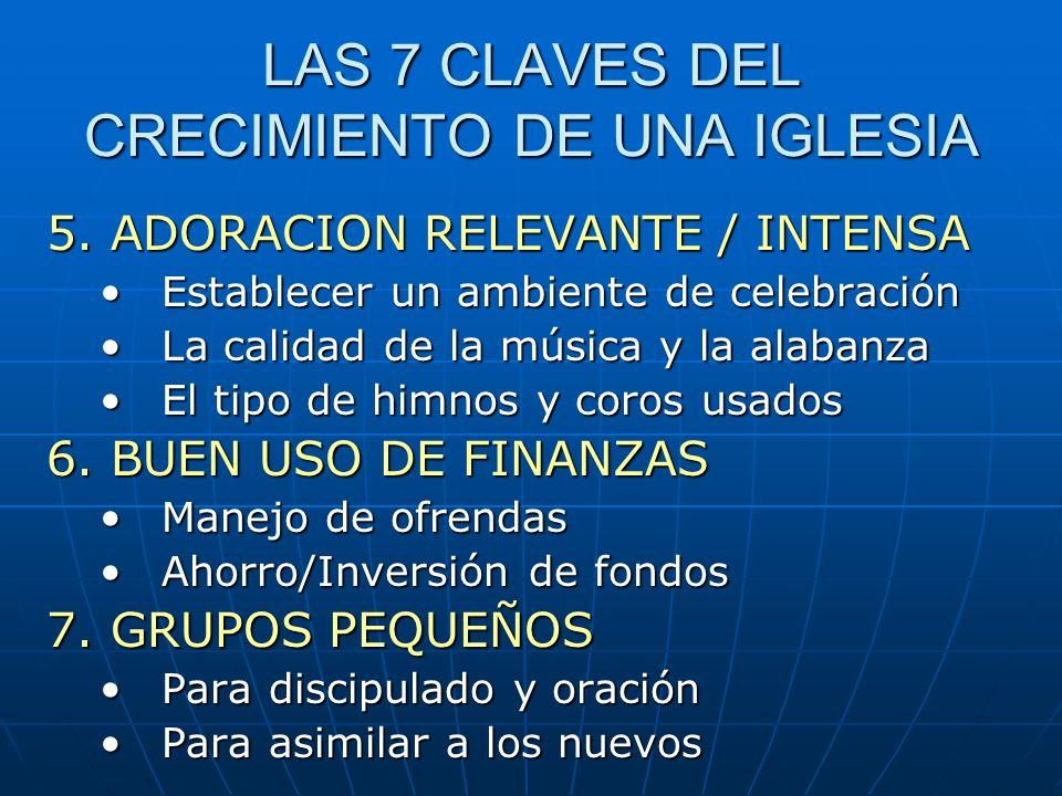 LAS 7 CLAVES DEL CRECIMIENTO DE UNA IGLESIA 5. ADORACION RELEVANTE / INTENSA Establecer un ambiente de celebraciónEstablecer un ambiente de celebració