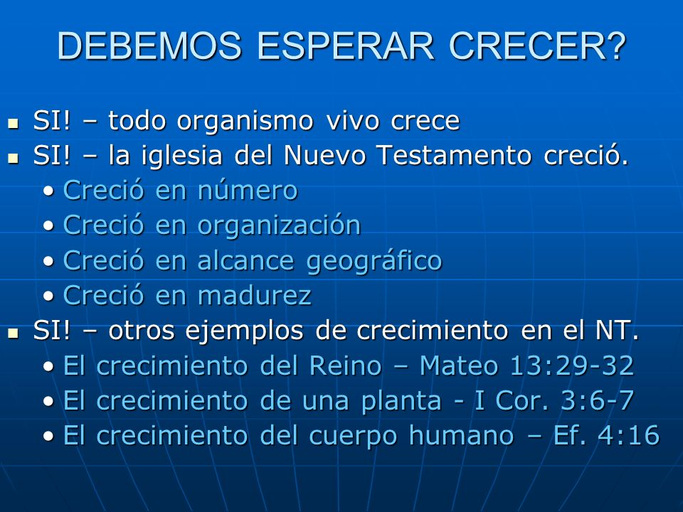 DEBEMOS ESPERAR CRECER? SI! – todo organismo vivo crece SI! – todo organismo vivo crece SI! – la iglesia del Nuevo Testamento creció. SI! – la iglesia