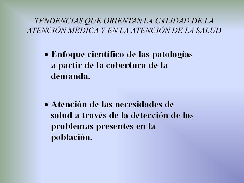 TENDENCIAS QUE ORIENTAN LA CALIDAD DE LA ATENCIÓN MÉDICA Y EN LA ATENCIÓN DE LA SALUD
