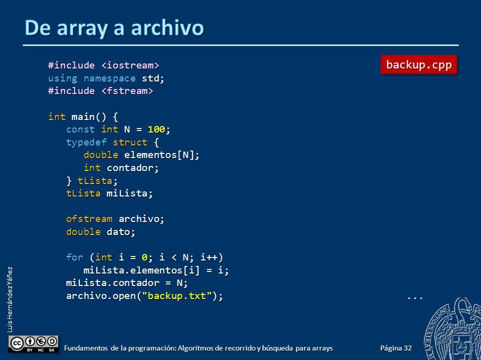 Luis Hernández Yáñez Copia de los datos de un array a un archivo A menudo querremos guardar en disco (memoria permanente) los datos de un array, para recuperarlos más adelante.
