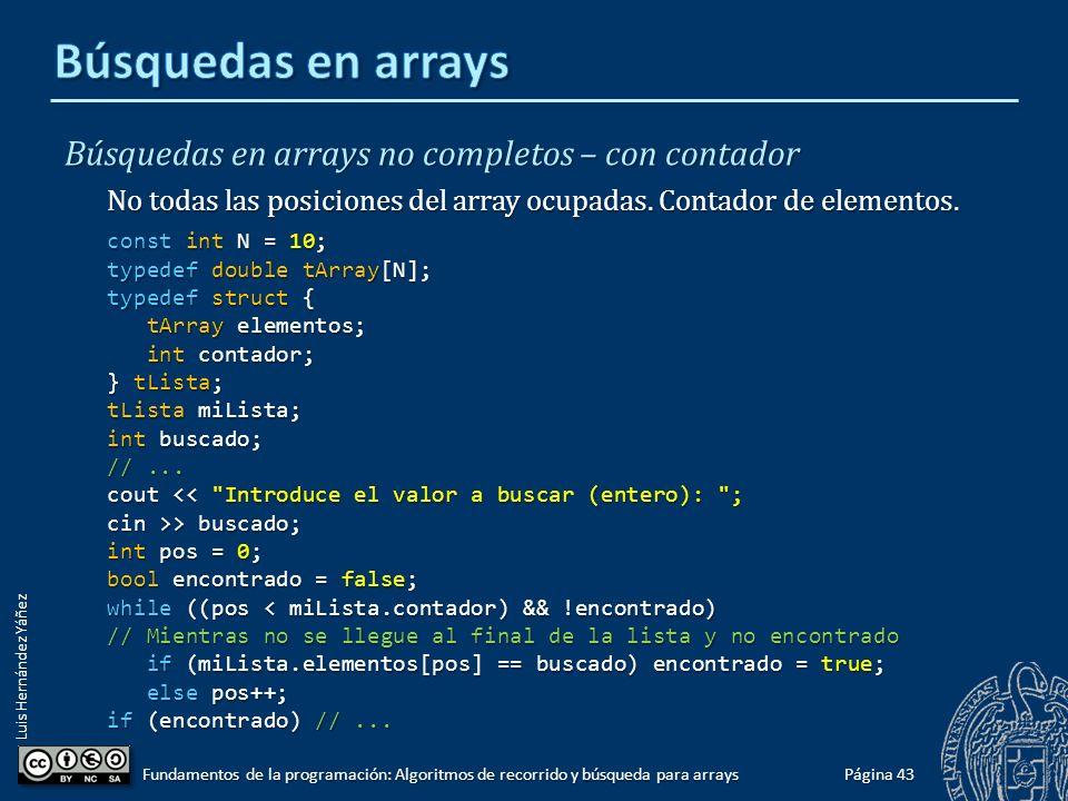 Luis Hernández Yáñez Búsquedas en arrays no completos – con centinela No todas las posiciones del array ocupadas.